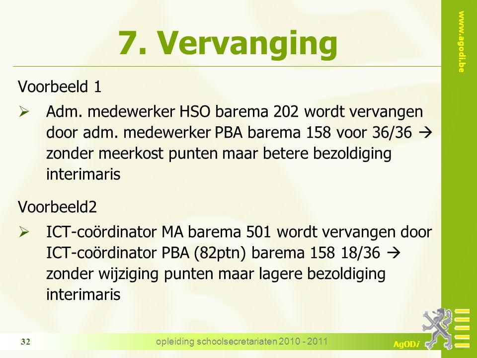 www.agodi.be AgODi opleiding schoolsecretariaten 2010 - 2011 32 7. Vervanging Voorbeeld 1  Adm. medewerker HSO barema 202 wordt vervangen door adm. m