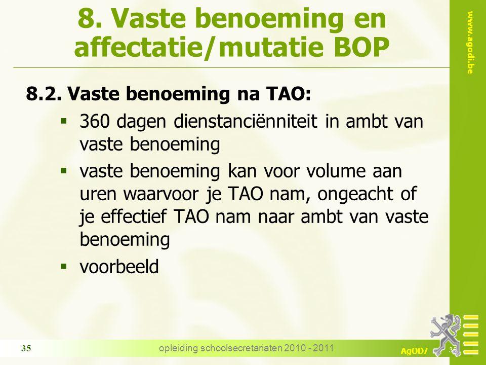 www.agodi.be AgODi opleiding schoolsecretariaten 2010 - 2011 35 8. Vaste benoeming en affectatie/mutatie BOP 8.2. Vaste benoeming na TAO:  360 dagen