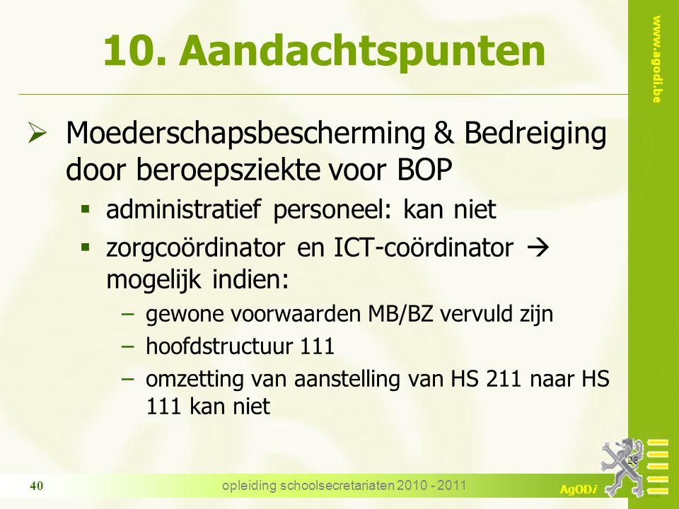 www.agodi.be AgODi opleiding schoolsecretariaten 2010 - 2011 40 10. Aandachtspunten  Moederschapsbescherming & Bedreiging door beroepsziekte voor BOP