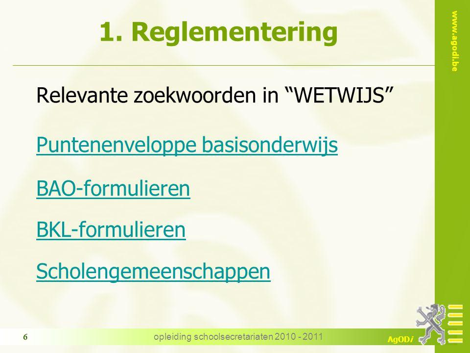 """www.agodi.be AgODi opleiding schoolsecretariaten 2010 - 2011 6 1. Reglementering Relevante zoekwoorden in """"WETWIJS"""" Puntenenveloppe basisonderwijs BAO"""