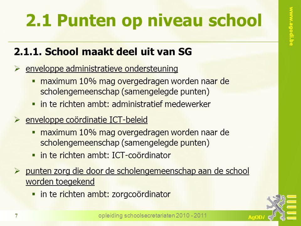 www.agodi.be AgODi opleiding schoolsecretariaten 2010 - 2011 7 2.1 Punten op niveau school 2.1.1. School maakt deel uit van SG  enveloppe administrat