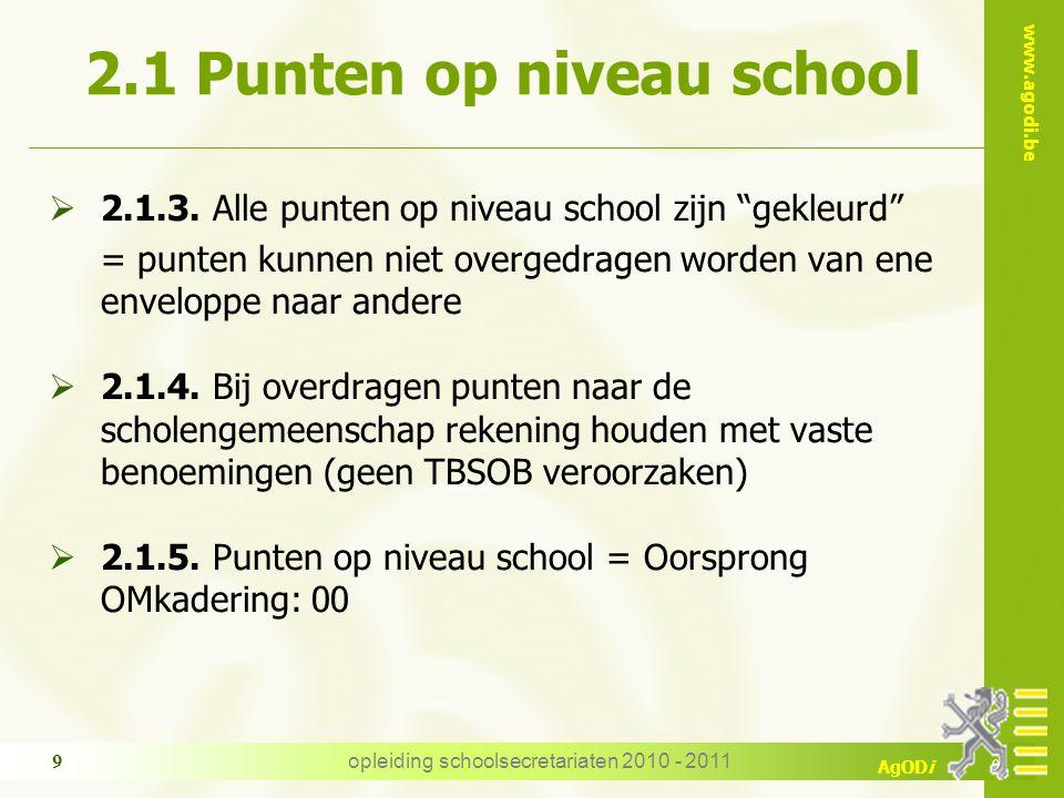 """www.agodi.be AgODi opleiding schoolsecretariaten 2010 - 2011 9  2.1.3. Alle punten op niveau school zijn """"gekleurd"""" = punten kunnen niet overgedragen"""
