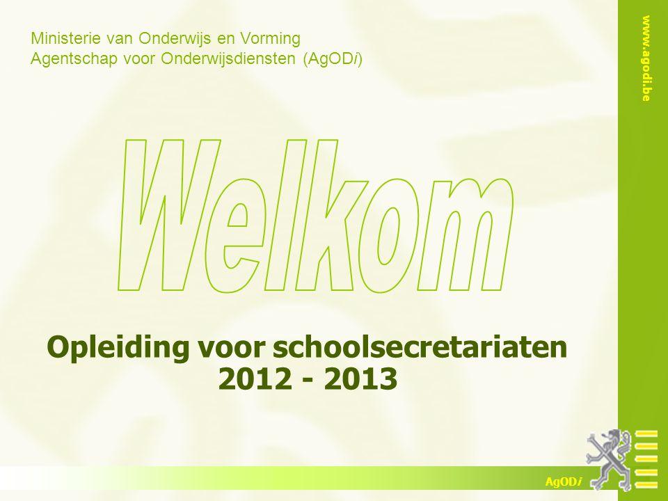 Ministerie van Onderwijs en Vorming Agentschap voor Onderwijsdiensten (AgODi) www.agodi.be AgODi Opleiding voor schoolsecretariaten 2012 - 2013