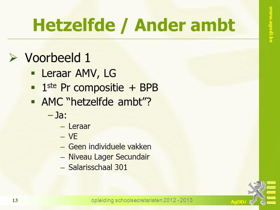www.agodi.be AgODi opleiding schoolsecretariaten 2012 - 2013 13 Hetzelfde / Ander ambt  Voorbeeld 1  Leraar AMV, LG  1 ste Pr compositie + BPB  AMC hetzelfde ambt .