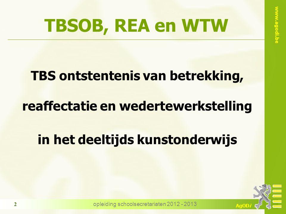 www.agodi.be AgODi opleiding schoolsecretariaten 2012 - 2013 2 TBSOB, REA en WTW TBS ontstentenis van betrekking, reaffectatie en wedertewerkstelling in het deeltijds kunstonderwijs