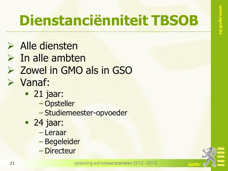 www.agodi.be AgODi opleiding schoolsecretariaten 2012 - 2013 21 Dienstanciënniteit TBSOB  Alle diensten  In alle ambten  Zowel in GMO als in GSO 