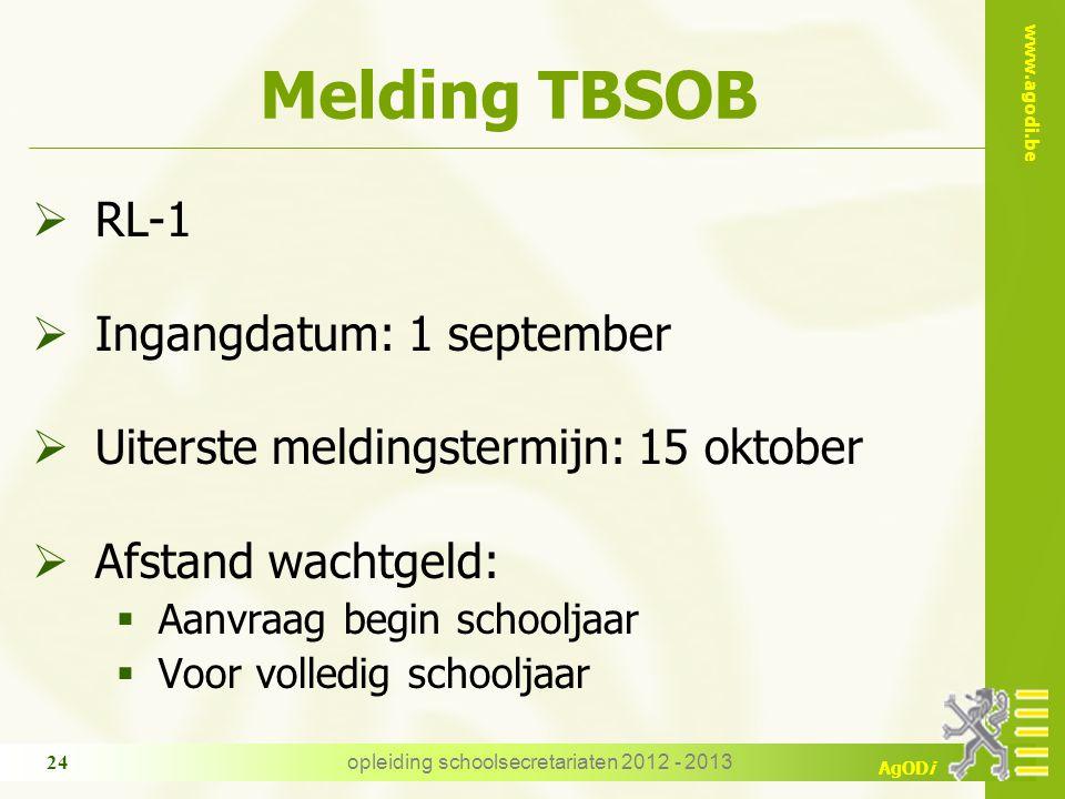 www.agodi.be AgODi opleiding schoolsecretariaten 2012 - 2013 24 Melding TBSOB  RL-1  Ingangdatum: 1 september  Uiterste meldingstermijn: 15 oktober