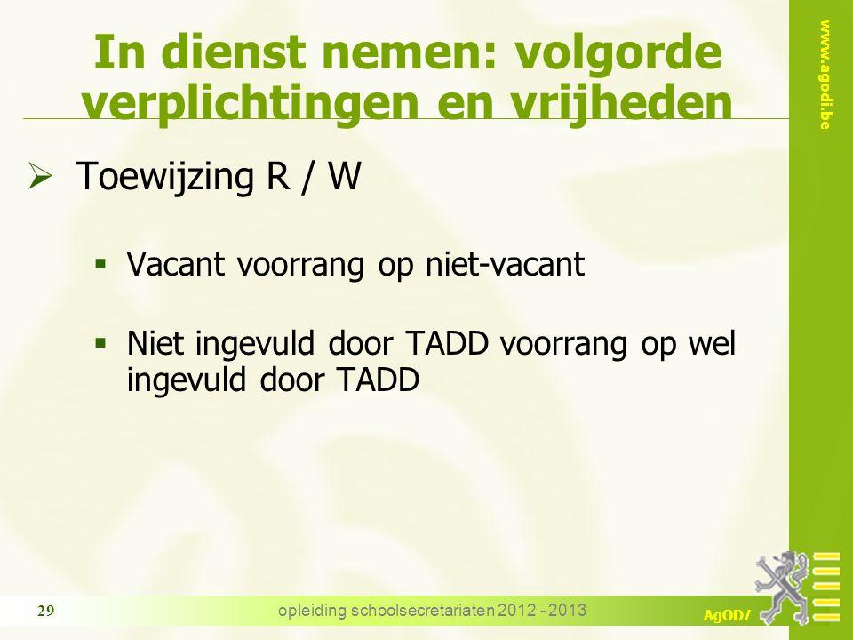 www.agodi.be AgODi opleiding schoolsecretariaten 2012 - 2013 29 In dienst nemen: volgorde verplichtingen en vrijheden  Toewijzing R / W  Vacant voor