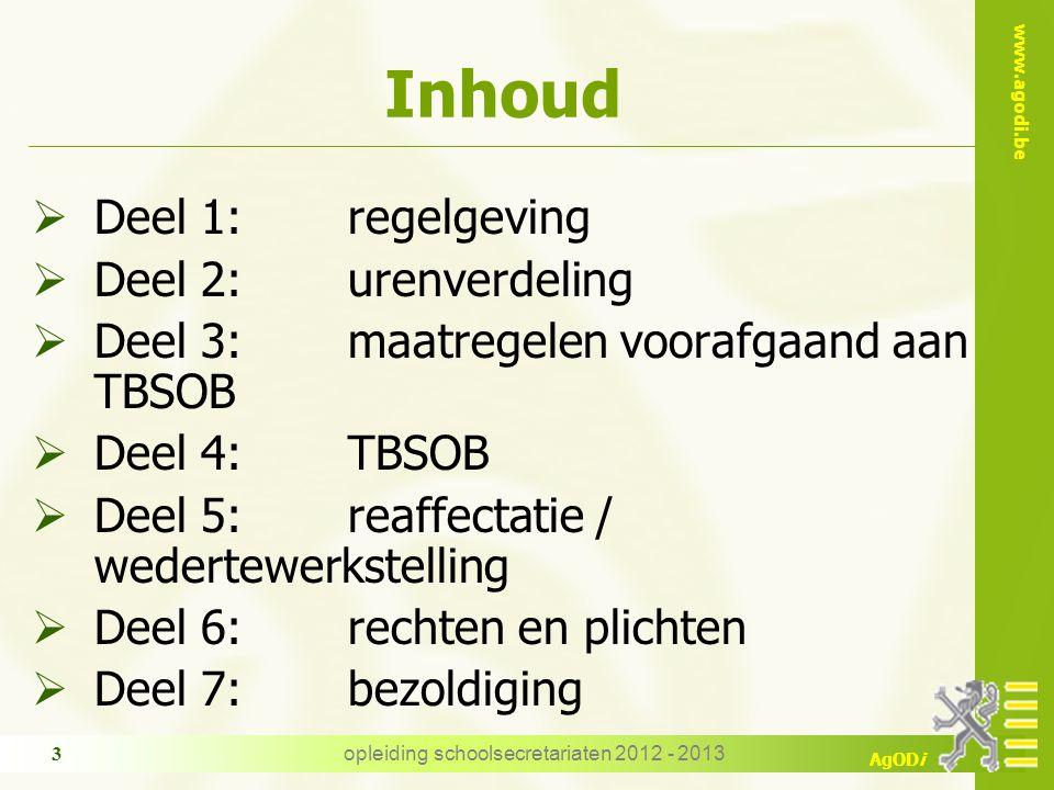 www.agodi.be AgODi opleiding schoolsecretariaten 2012 - 2013 3 Inhoud  Deel 1:regelgeving  Deel 2: urenverdeling  Deel 3: maatregelen voorafgaand a