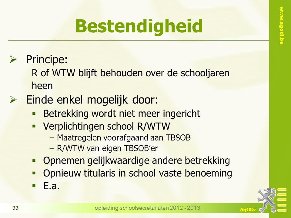 www.agodi.be AgODi opleiding schoolsecretariaten 2012 - 2013 33 Bestendigheid  Principe: R of WTW blijft behouden over de schooljaren heen  Einde en