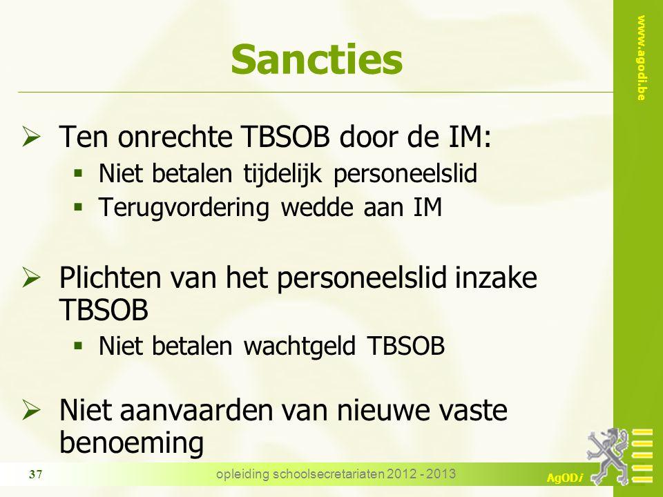 www.agodi.be AgODi opleiding schoolsecretariaten 2012 - 2013 37 Sancties  Ten onrechte TBSOB door de IM:  Niet betalen tijdelijk personeelslid  Ter