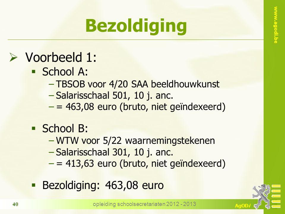 www.agodi.be AgODi opleiding schoolsecretariaten 2012 - 2013 40 Bezoldiging  Voorbeeld 1:  School A: −TBSOB voor 4/20 SAA beeldhouwkunst −Salarisschaal 501, 10 j.