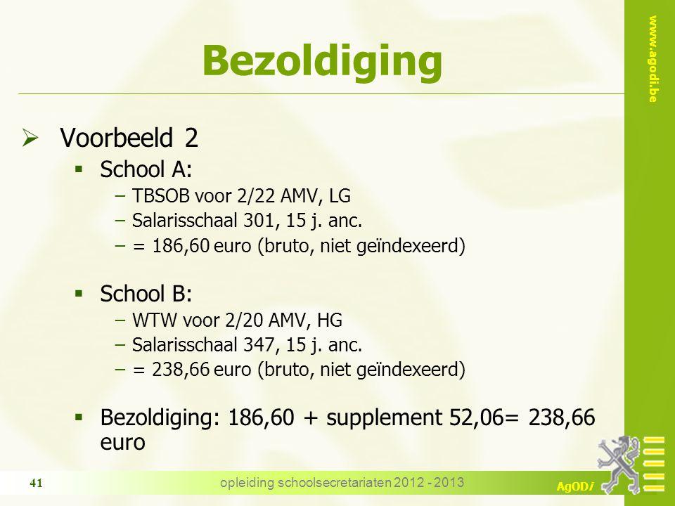 www.agodi.be AgODi opleiding schoolsecretariaten 2012 - 2013 41 Bezoldiging  Voorbeeld 2  School A: −TBSOB voor 2/22 AMV, LG −Salarisschaal 301, 15 j.
