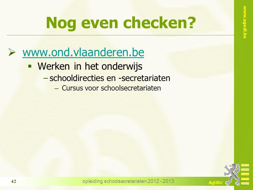 www.agodi.be AgODi opleiding schoolsecretariaten 2012 - 2013 42 Nog even checken?  www.ond.vlaanderen.be www.ond.vlaanderen.be  Werken in het onderw