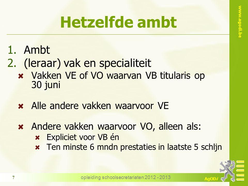 www.agodi.be AgODi opleiding schoolsecretariaten 2012 - 2013 7 Hetzelfde ambt 1.Ambt 2.(leraar) vak en specialiteit Vakken VE of VO waarvan VB titular