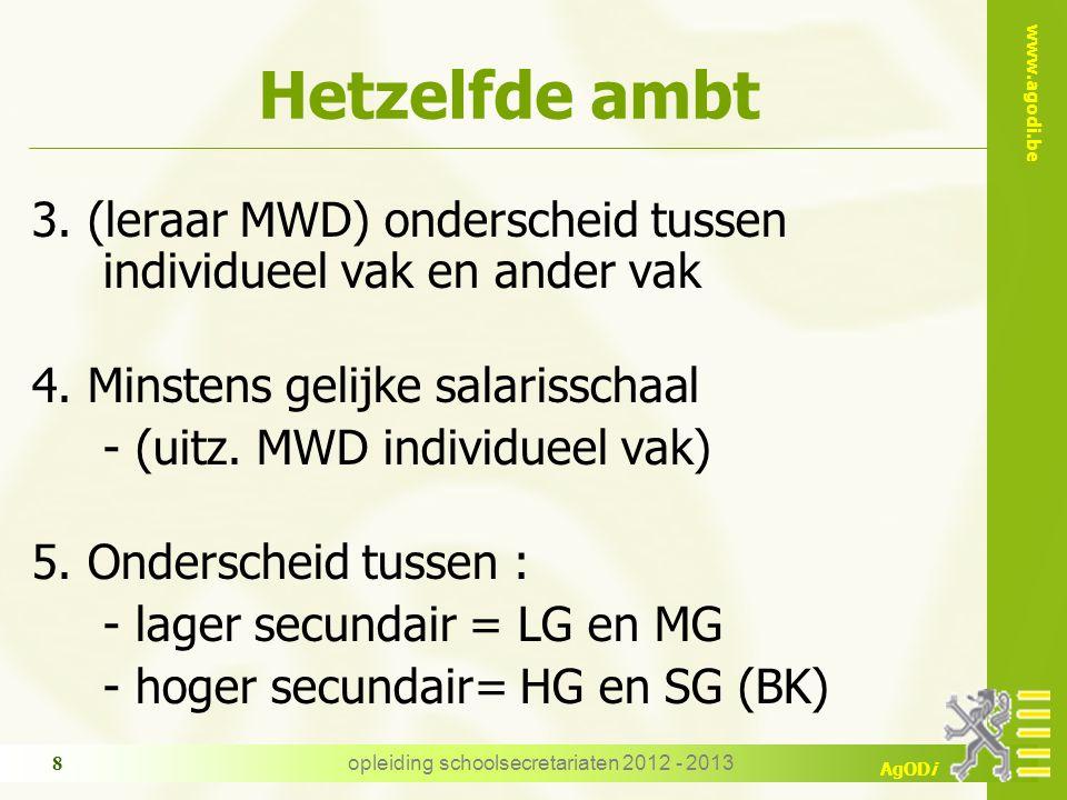 www.agodi.be AgODi opleiding schoolsecretariaten 2012 - 2013 8 Hetzelfde ambt 3. (leraar MWD) onderscheid tussen individueel vak en ander vak 4. Minst