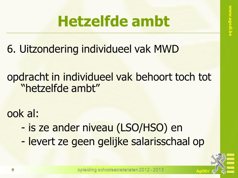 www.agodi.be AgODi opleiding schoolsecretariaten 2012 - 2013 9 Hetzelfde ambt 6. Uitzondering individueel vak MWD opdracht in individueel vak behoort
