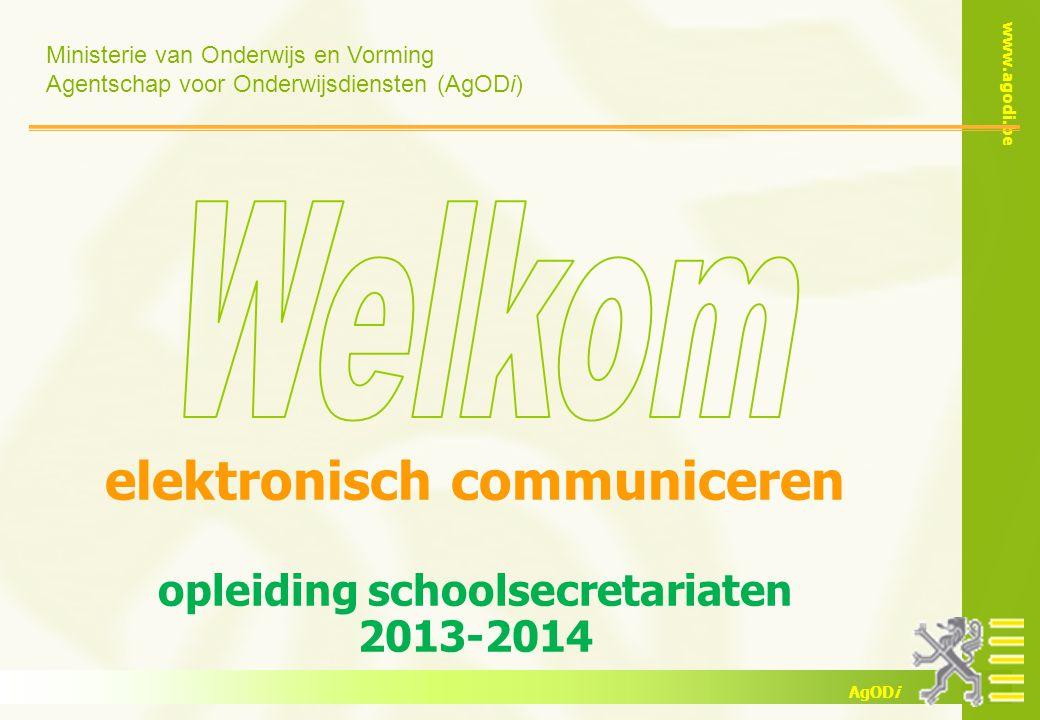 Ministerie van Onderwijs en Vorming Agentschap voor Onderwijsdiensten (AgODi) www.agodi.be AgODi elektronisch communiceren opleiding schoolsecretariaten 2013-2014
