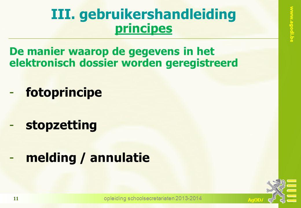 www.agodi.be AgODi De manier waarop de gegevens in het elektronisch dossier worden geregistreerd -fotoprincipe -stopzetting -melding / annulatie III.