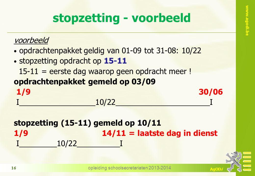 www.agodi.be AgODi stopzetting - voorbeeld voorbeeld opdrachtenpakket geldig van 01-09 tot 31-08: 10/22 stopzetting opdracht op 15-11 15-11 = eerste d