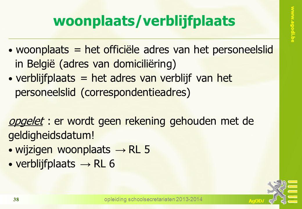 www.agodi.be AgODi woonplaats/verblijfplaats woonplaats = het officiële adres van het personeelslid in België (adres van domiciliëring) verblijfplaats