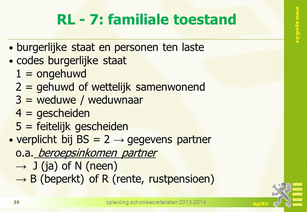 www.agodi.be AgODi RL - 7: familiale toestand burgerlijke staat en personen ten laste codes burgerlijke staat 1 = ongehuwd 2 = gehuwd of wettelijk samenwonend 3 = weduwe / weduwnaar 4 = gescheiden 5 = feitelijk gescheiden verplicht bij BS = 2 → gegevens partner o.a.