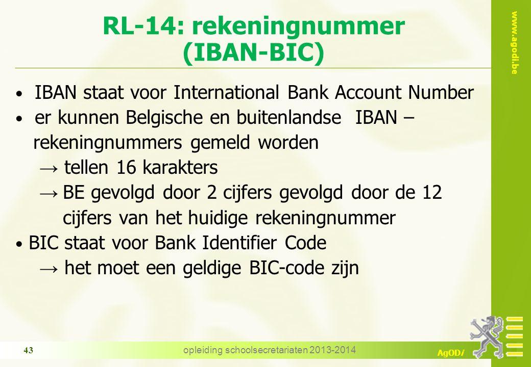 www.agodi.be AgODi RL-14: rekeningnummer (IBAN-BIC) IBAN staat voor International Bank Account Number er kunnen Belgische en buitenlandse IBAN – reken