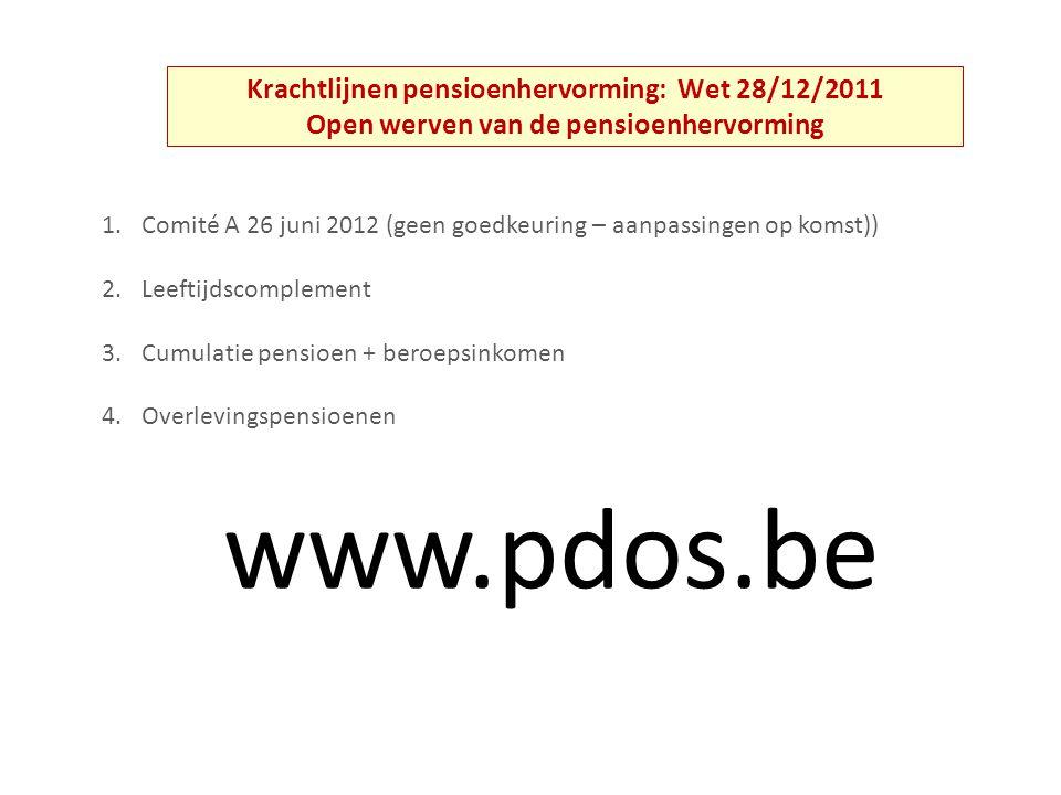 Krachtlijnen pensioenhervorming: Wet 28/12/2011 Open werven van de pensioenhervorming 1.Comité A 26 juni 2012 (geen goedkeuring – aanpassingen op koms