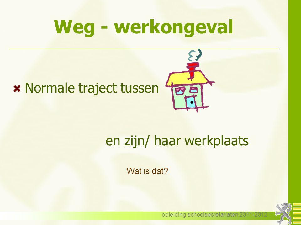opleiding schoolsecretariaten 2011-2012 Weg - werkongeval ONGEVAL OP DE WEG VAN EN NAAR HET WERK