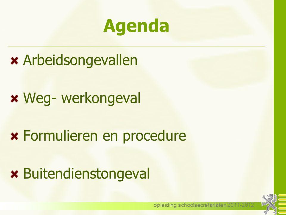 opleiding schoolsecretariaten 2011-2012 Agenda Arbeidsongevallen Weg- werkongeval Formulieren en procedure Buitendienstongeval