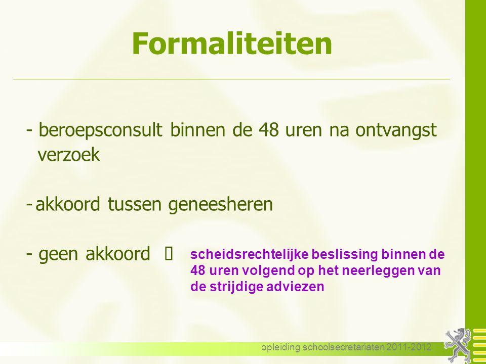 opleiding schoolsecretariaten 2011-2012 Formaliteiten Medisch getuigschrift (A.G.D. - 1B) CONTROLE BEROEP - binnen de 48 uren via de behandelende gene