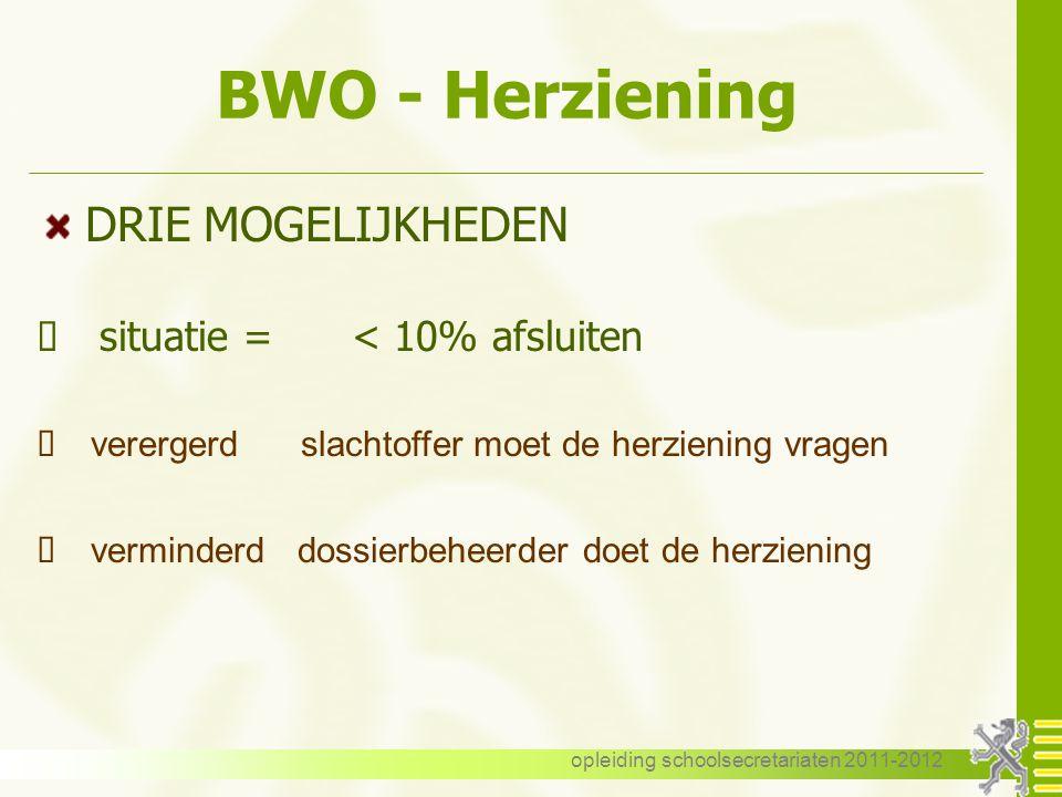 opleiding schoolsecretariaten 2011-2012 BWO - Herziening BEGRIP - vangt aan op de datum van de consolidatie HERZIENING - termijn van 3 jaar  na kenni