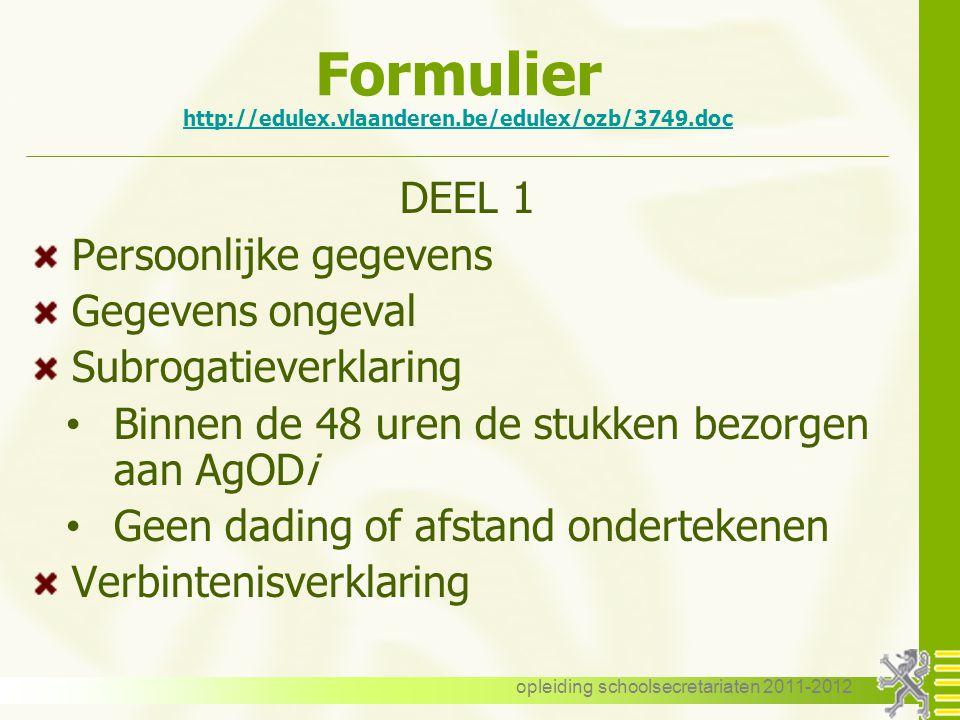 opleiding schoolsecretariaten 2011-2012 Formulier http://edulex.vlaanderen.be/edulex/ozb/3749.doc http://edulex.vlaanderen.be/edulex/ozb/3749.doc DEEL