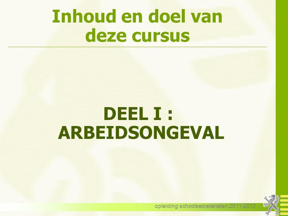 opleiding schoolsecretariaten 2011-2012 Inhoud en doel van deze cursus DEEL I : ARBEIDSONGEVAL