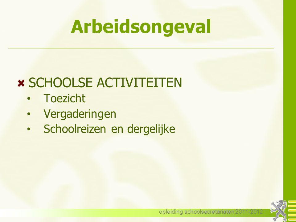opleiding schoolsecretariaten 2011-2012 Arbeidsongeval SCHOOLSE ACTIVITEITEN  Toezicht  Vergaderingen  Schoolreizen en dergelijke