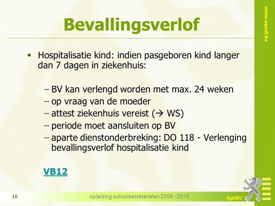 www.agodi.be AgODi opleiding schoolsecretariaten 2009 - 2010 10 Bevallingsverlof  Hospitalisatie kind: indien pasgeboren kind langer dan 7 dagen in ziekenhuis: −BV kan verlengd worden met max.