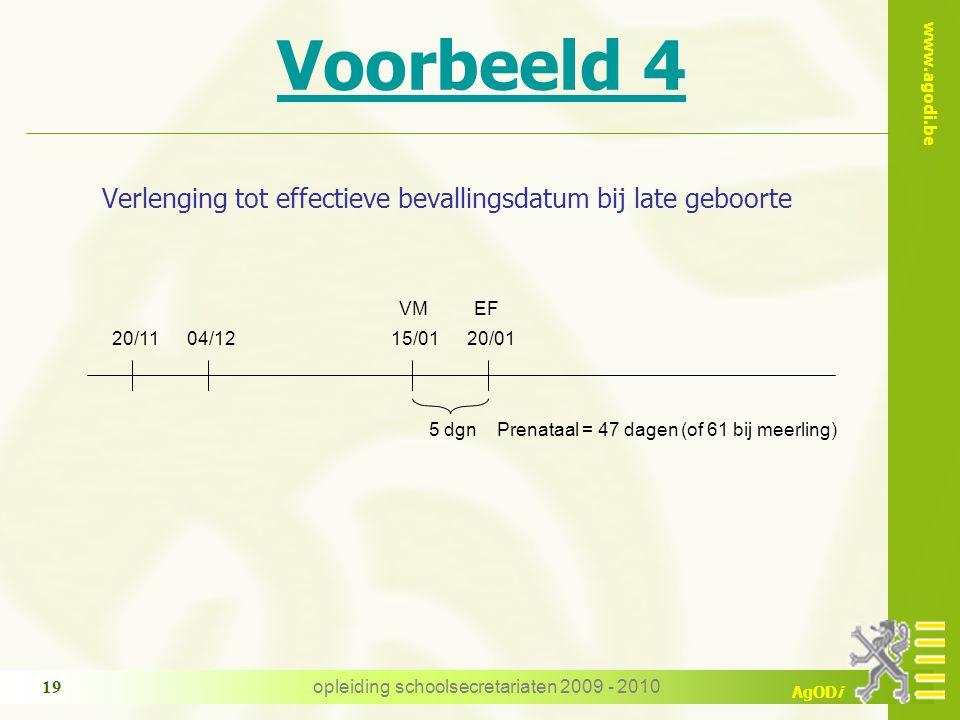 www.agodi.be AgODi opleiding schoolsecretariaten 2009 - 2010 19 Voorbeeld 4 Verlenging tot effectieve bevallingsdatum bij late geboorte 20/1104/12 VM 5 dgnPrenataal = 47 dagen (of 61 bij meerling) 15/0120/01 EF
