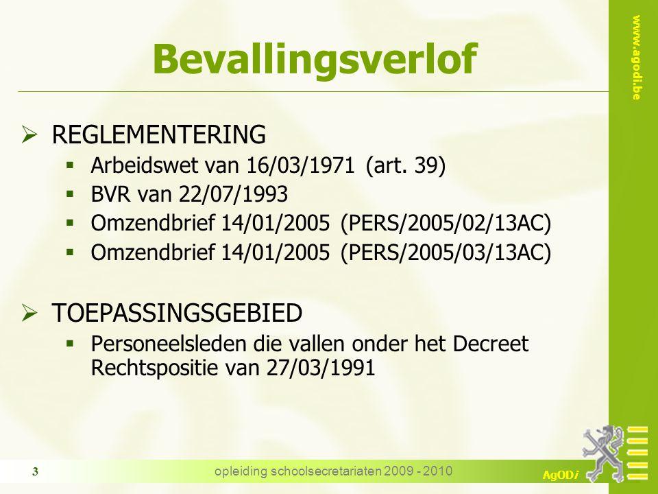 www.agodi.be AgODi opleiding schoolsecretariaten 2009 - 2010 3 Bevallingsverlof  REGLEMENTERING  Arbeidswet van 16/03/1971 (art.