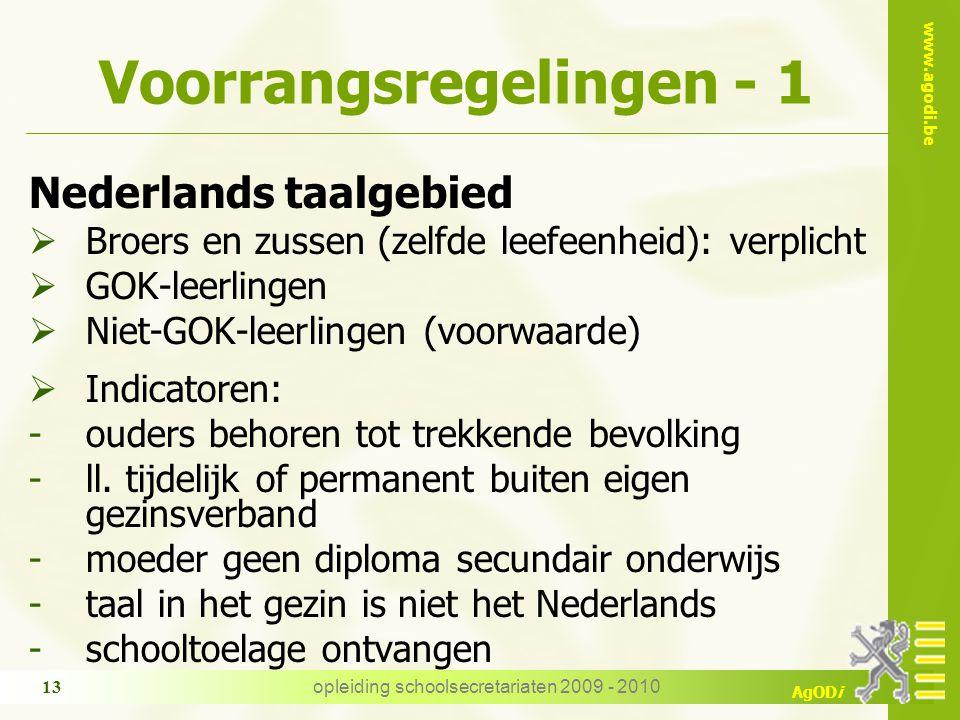 www.agodi.be AgODi opleiding schoolsecretariaten 2009 - 2010 13 Nederlands taalgebied  Broers en zussen (zelfde leefeenheid): verplicht  GOK-leerlingen  Niet-GOK-leerlingen (voorwaarde)  Indicatoren: -ouders behoren tot trekkende bevolking -ll.
