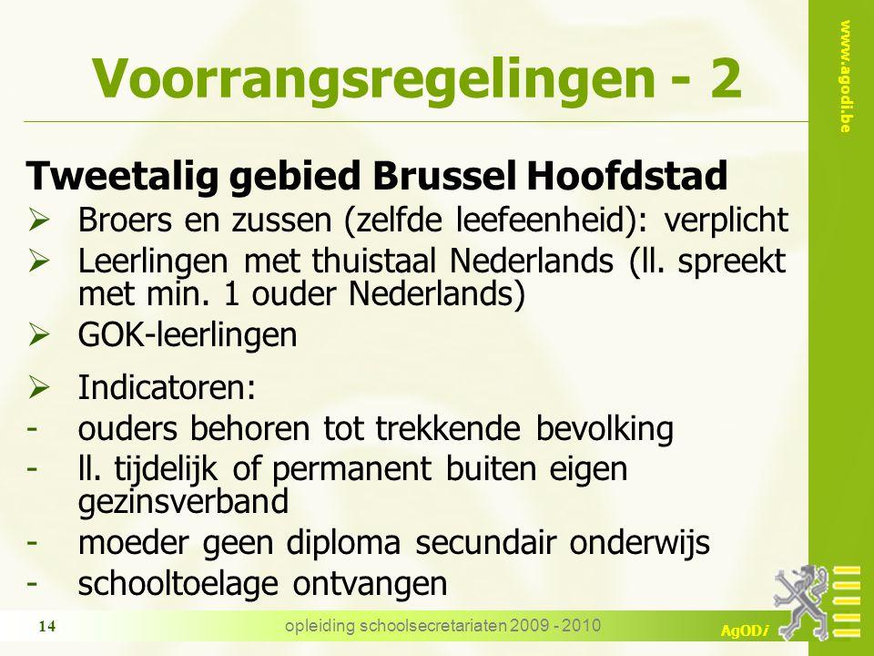www.agodi.be AgODi opleiding schoolsecretariaten 2009 - 2010 14 Voorrangsregelingen - 2 Tweetalig gebied Brussel Hoofdstad  Broers en zussen (zelfde leefeenheid): verplicht  Leerlingen met thuistaal Nederlands (ll.