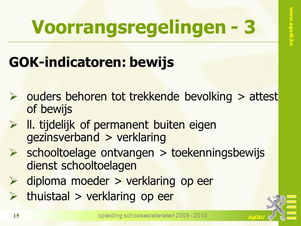 www.agodi.be AgODi opleiding schoolsecretariaten 2009 - 2010 15 Voorrangsregelingen - 3 GOK-indicatoren: bewijs  ouders behoren tot trekkende bevolking > attest of bewijs  ll.