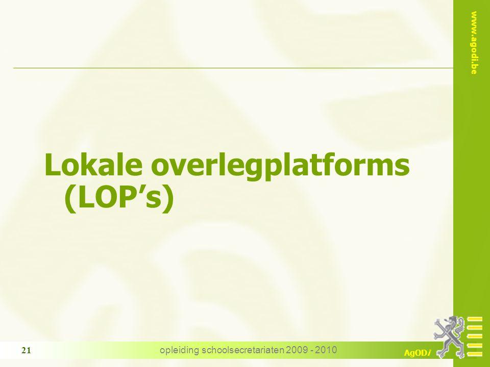 www.agodi.be AgODi opleiding schoolsecretariaten 2009 - 2010 21 Lokale overlegplatforms (LOP's)