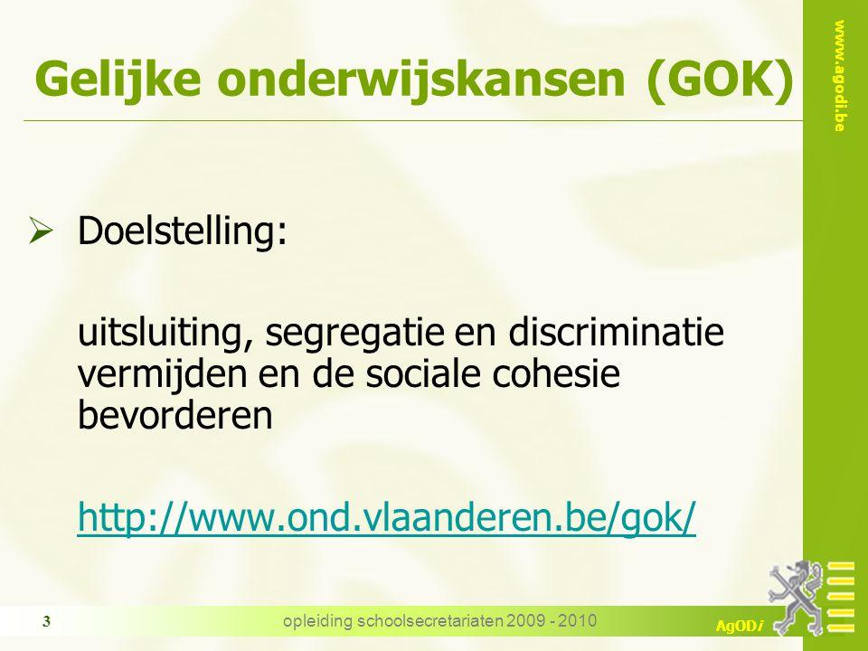 www.agodi.be AgODi opleiding schoolsecretariaten 2009 - 2010 3 Gelijke onderwijskansen (GOK)  Doelstelling: uitsluiting, segregatie en discriminatie vermijden en de sociale cohesie bevorderen http://www.ond.vlaanderen.be/gok/
