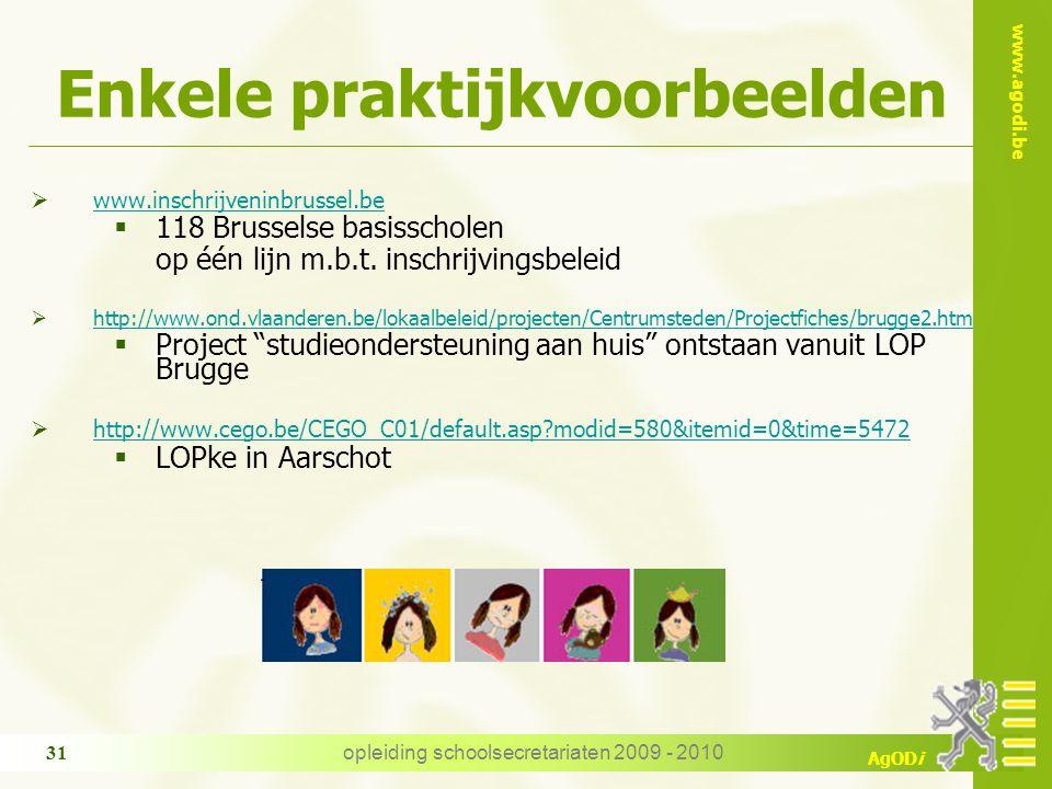 www.agodi.be AgODi opleiding schoolsecretariaten 2009 - 2010 31 Enkele praktijkvoorbeelden  www.inschrijveninbrussel.be www.inschrijveninbrussel.be  118 Brusselse basisscholen op één lijn m.b.t.