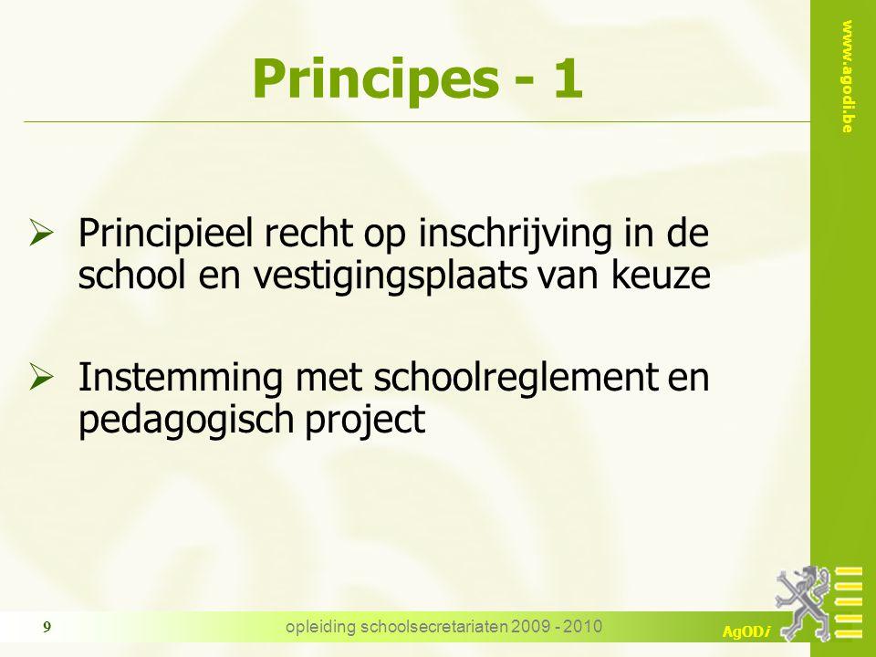 www.agodi.be AgODi opleiding schoolsecretariaten 2009 - 2010 9 Principes - 1  Principieel recht op inschrijving in de school en vestigingsplaats van keuze  Instemming met schoolreglement en pedagogisch project