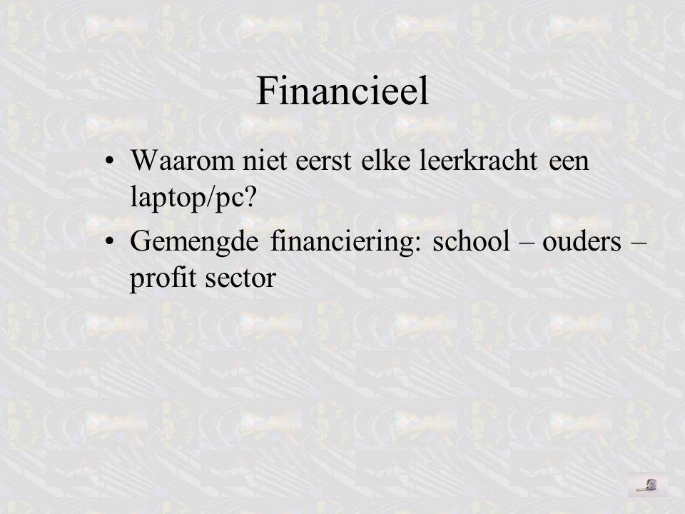 Financieel Waarom niet eerst elke leerkracht een laptop/pc? Gemengde financiering: school – ouders – profit sector