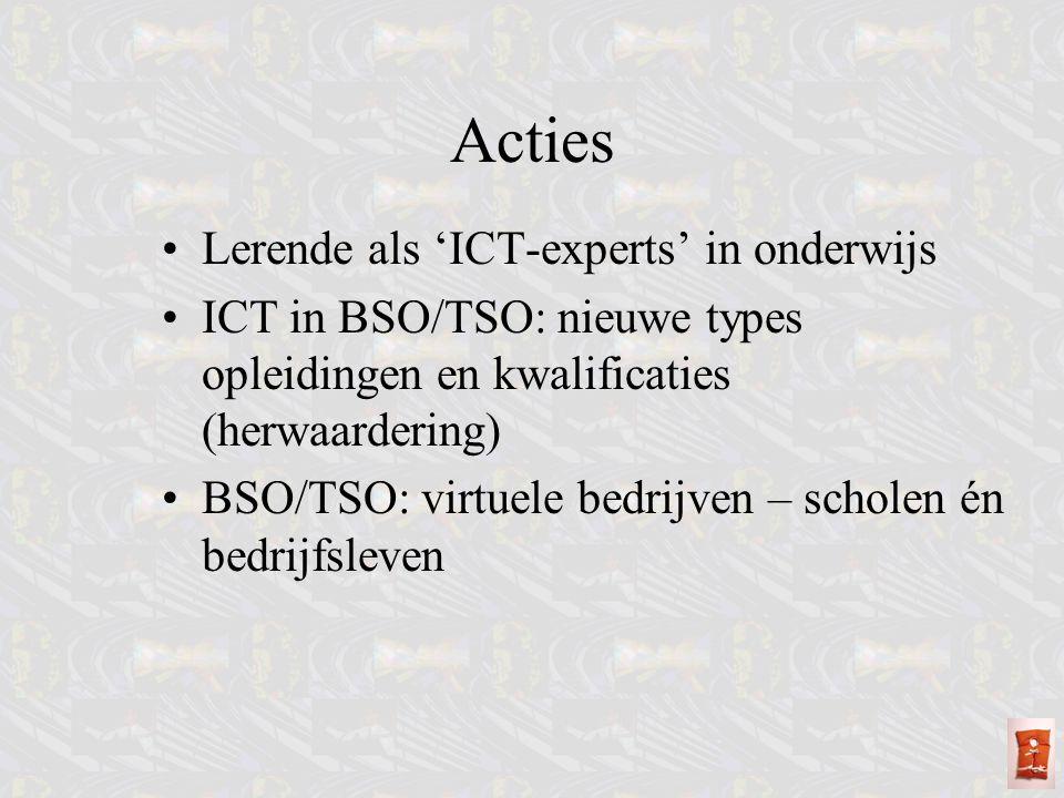 Acties Lerende als 'ICT-experts' in onderwijs ICT in BSO/TSO: nieuwe types opleidingen en kwalificaties (herwaardering) BSO/TSO: virtuele bedrijven –