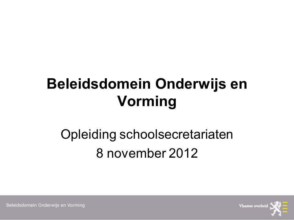 Beleidsdomein Onderwijs en Vorming Opleiding schoolsecretariaten 8 november 2012