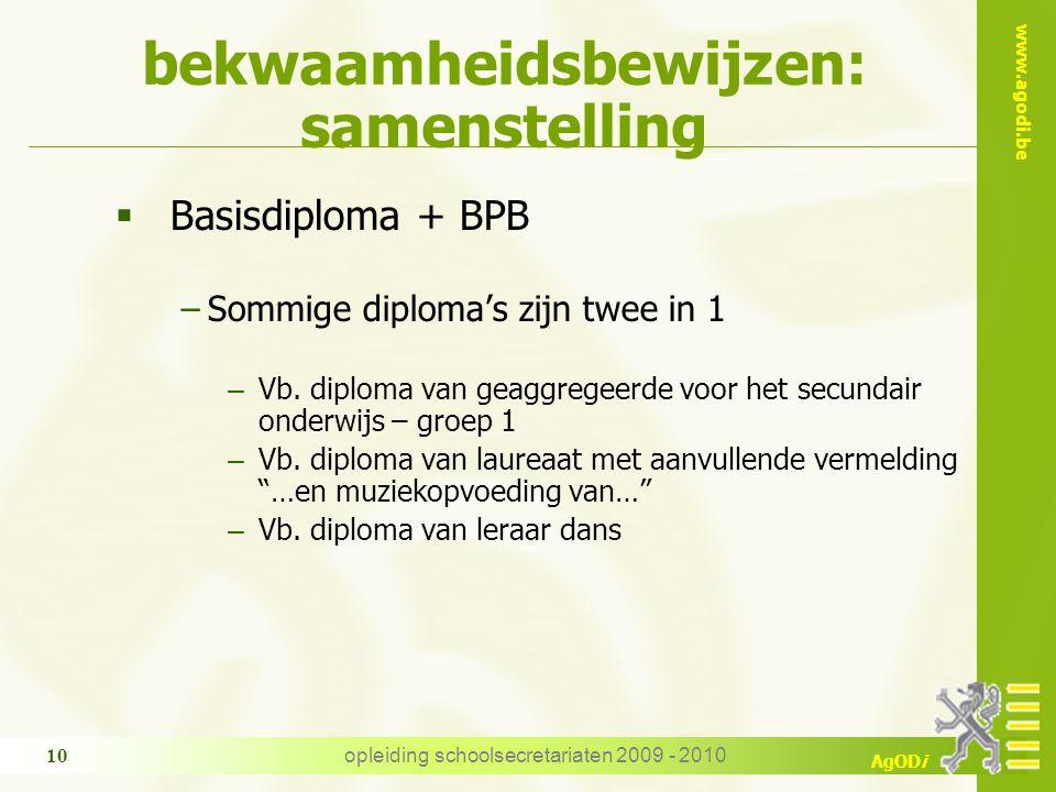 www.agodi.be AgODi opleiding schoolsecretariaten 2009 - 2010 10 bekwaamheidsbewijzen: samenstelling  Basisdiploma + BPB −Sommige diploma's zijn twee in 1 – Vb.