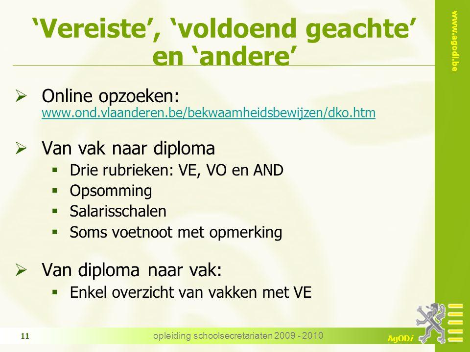 www.agodi.be AgODi opleiding schoolsecretariaten 2009 - 2010 11 'Vereiste', 'voldoend geachte' en 'andere'  Online opzoeken: www.ond.vlaanderen.be/be